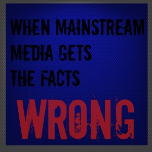 When mainstream media gets the facts wrong